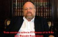 Rav Baroukh Rozenbloum - Entre le 17 Tamouz et le 9 Av