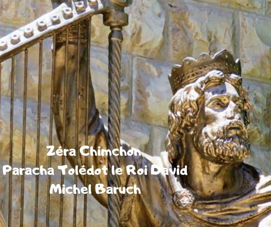 Zéra Chimchon Le Roi David Paracha Toledot.  Darouch 4