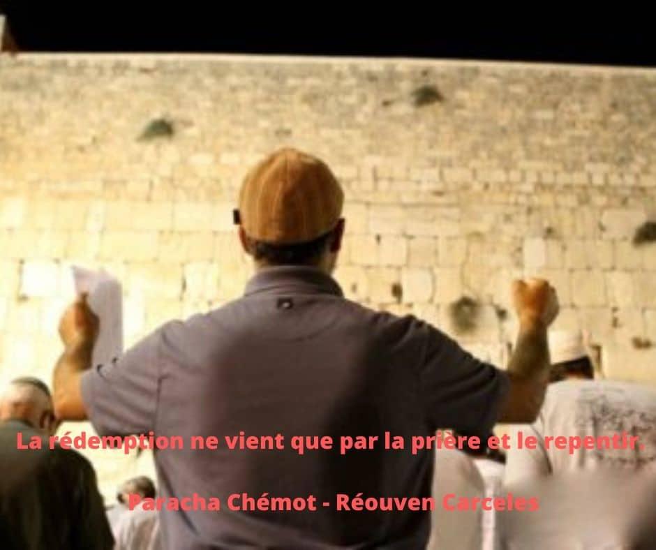 La rédemption ne vient que par la prière et le repentir Paracha Chémot