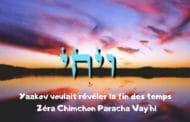 Yaakov voulait révéler la fin des temps Zéra Chimchon Paracha Vay'hi