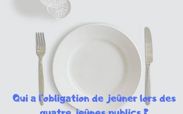 Qui a l'obligation de jeûner lors des quatre jeûnes publics ?