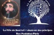La fête de Souccot - observer des principes. Rav Yoshiahou Pinto