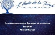 La différence entre Avraham et les autres Tsadikim. Michel Baruch