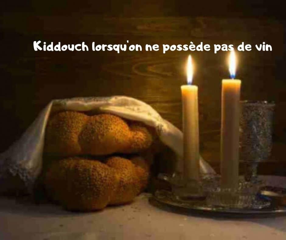 Kiddouch lorsqu'on ne possède pas de vin.  Yalkout Yossef Ch 261 §6