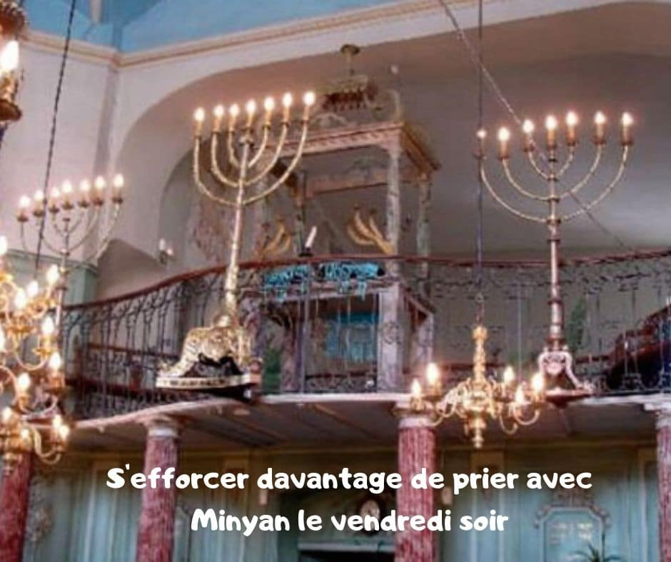S'efforcer de prier avec Minyane le vendredi soir Yalkout Yossef Ch 271 §10