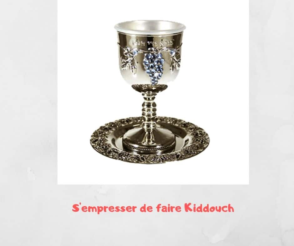 S'empresser de faire le Kiddouch.  Yalkout Yossef Ch. 271 §9