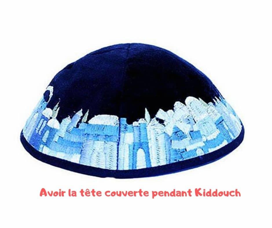 Avoir la tête couverte pendant Kiddouch. Yalkout Yossef Ch. 271 §13