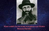 Essav voulait à la fois la paix et la guerre avec Ya'akov. Paracha Vaychla'h