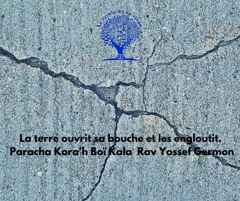 La terre ouvrit sa bouche et les engloutit. Boï Kala Paracha Kora'h