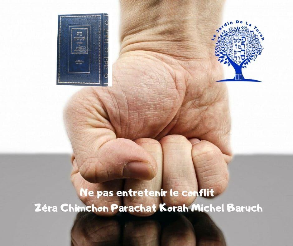 Ne pas entretenir le conflit Zéra Chimchon Parachat Korah Michel Baruch