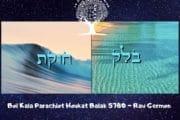 Boï Kala Parachiot Houkat Balak 5780 - Rav Germon