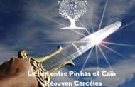 Le lien entre Pin'has et Caïn. Parachat Pin'has Réouven Carceles