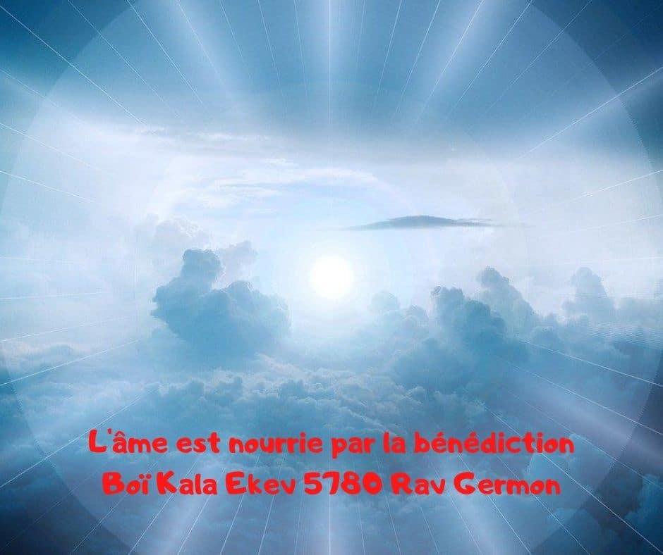 L'âme est nourrie par la bénédictionBoï Kala Parachat Ekev Rav Germon