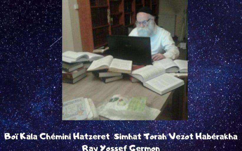 Boï Kala Chemini Hatzeret Simhat Torah Vezot Haberakha Rav Germon