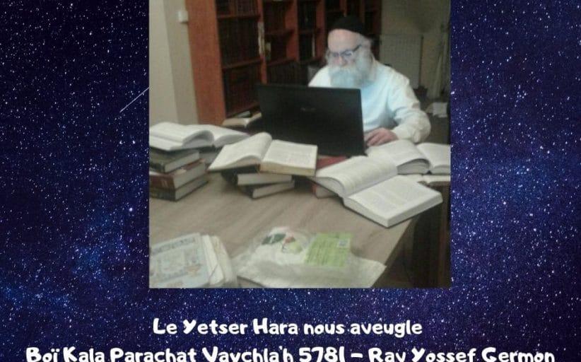 Le Yetser Hara nous aveugle Boï Kala Parachat Vaychla'h