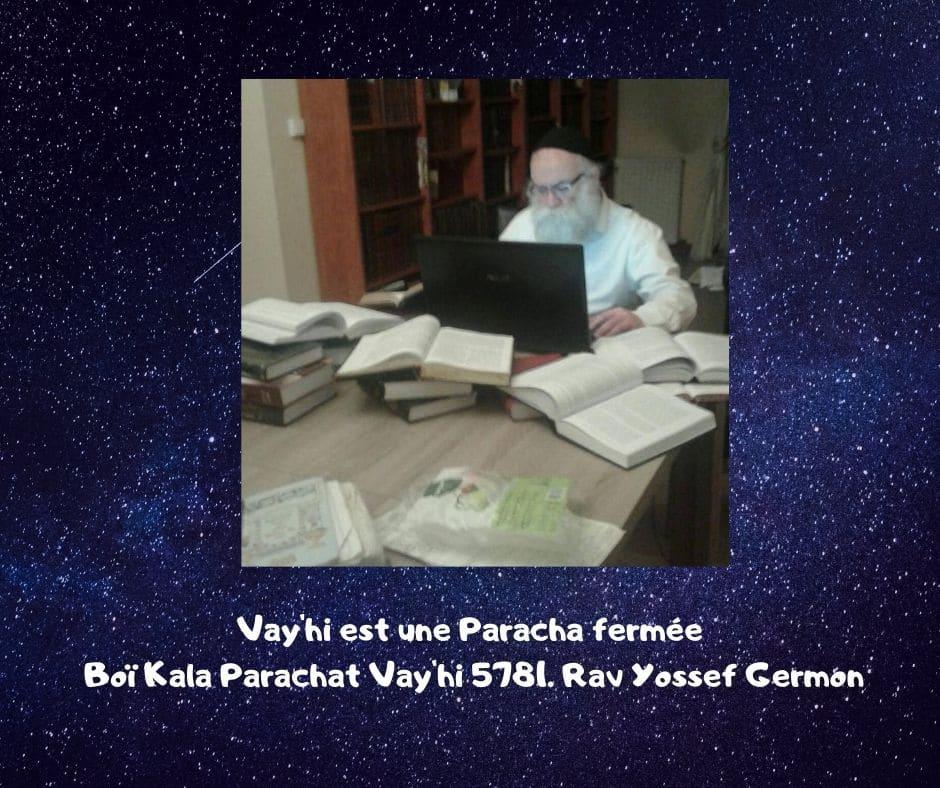 Vay'hi est une Paracha fermée  Boï Kala Parachat Vayhi Rav Germon