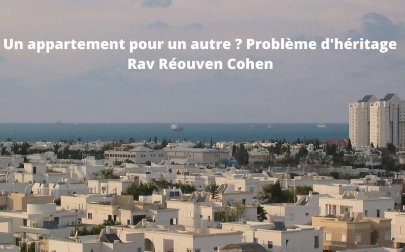 Un appartement pour un autre ? Problème d'héritage Rav Réouven Cohen