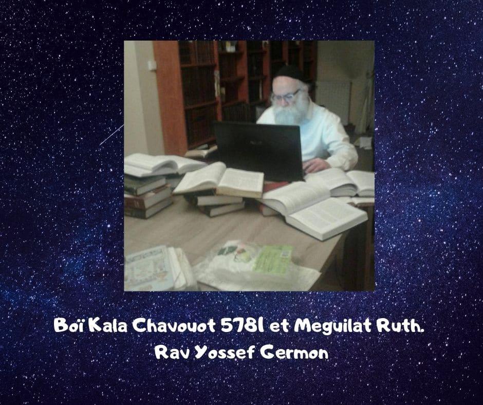 Boï Kala Chavouot 5781 et Meguilat Ruth. Rav Yossef Germon