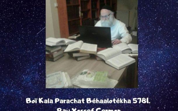 Boï Kala Parachat Béhaalotékha 5781. Rav Yossef Germon