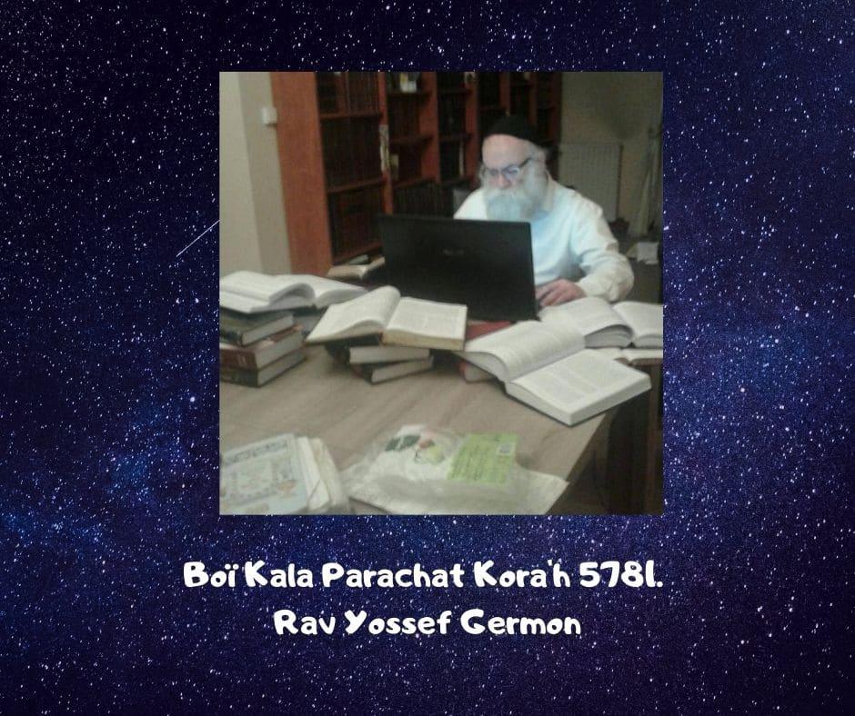 Boï Kala Parachat Kora'h 5781. Rav Yossef Germon
