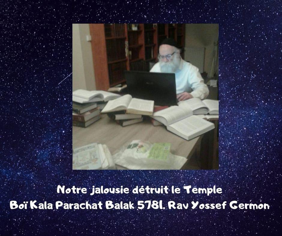 Notre jalousie détruit le TempleBoï Kala Parachat Balak 5781.